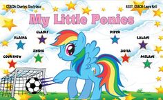 My Little Ponies B51804  digitally printed vinyl soccer sports team banner. Made in the USA and shipped fast by BannersUSA.  You can easily create a similar banner using our Live Designer where you can manipulate ALL of the elements of ANY template.  You can change colors, add/change/remove text and graphics and resize the elements of your design, making it completely your own creation.
