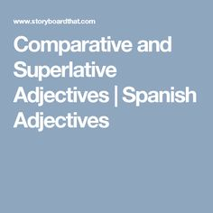 Comparative and Superlative Adjectives | Spanish Adjectives