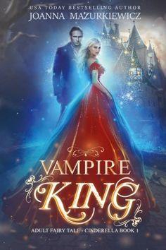 Vampire King (Adult Fairy Tale, Cinderella Book 1) Create...