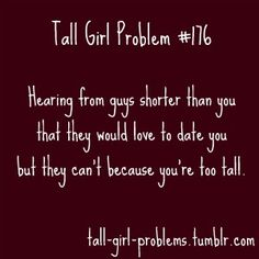 Tall Girl Problems... although this one is more of a Tall Girl WIN... if he's so insecure about how he will stack up, it's because he WONT. Find someone that will :)