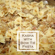 Kasha with Bow Tie Pasta (Kasha Varnishkes) from oyveyaday.com  Get out you bow tie (pasta) and dress it up with kasha, onions and mushrooms for a delicious and satisfying meal.  It's also great as a leftover!