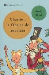 Charlie i la fàbrica de xocolata, de Roald Dahl. Un llibre en què apareix una fantàstica fàbrica de llaminadures, amb un propietari d'allò més peculiar, hauria de ser garantia d'èxit assegurat entre el públic infantil. Si hi afegim una galeria de personatges entranyables entendrem perquè ha esdevingut un clàssic de la literatura infantil.