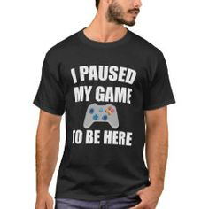 Shop I Paused My Game To Be Here T-Shirt created by Personalize it with photos & text or purchase as is! I Love My Father, I Am Game, Tshirt Colors, Shop Now, Fitness Models, Games, Casual, Sleeves, Mens Tops
