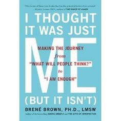 "I Thought It Was Just Me but it isn't : Making the Journey from ""What Will People Think?"" to ""I Am Enough"": Amazon.ca: Brene Brown: Books"