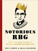 . Notorious RBG: The Life and Times of Ruth Bader Ginsburg, created by the young lawyer who began the Internet sensation and an award-winning journalist, takes you behind the myth for an intimate, irreverent look at the justice's life and work. As America struggles with the unfinished business of gender equality and civil rights, Ginsburg stays fierce. And if you don't know, now you know. - See more at: http://www.buffalolib.org/vufind/Record/1981308/Reviews#tabnav