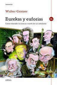 Eurekas y Euforias. Cómo entender la ciencia a través de sus anécdotas - Walter Gratzer