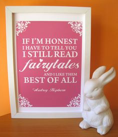 """If I'm honest I have to tell you I still read fairytales and I like them best of all"" -Audrey Hepburn. (I agree!)"