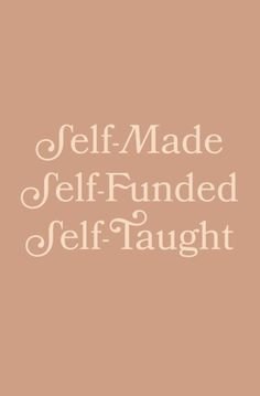 Self-Made, Self-Funded, Self-Taught from Lindsay Scholz Studio
