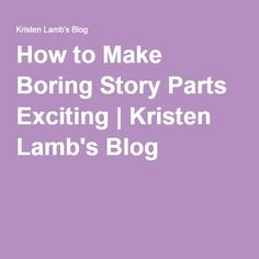 How to Make Boring Story Parts Exciting | Kristen Lamb's Blog