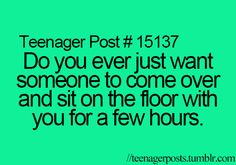 Ya, but normally I don't want to talk to them. Just have them there and lay my head in their lap and watch netflix but that's a dream that'll never come true