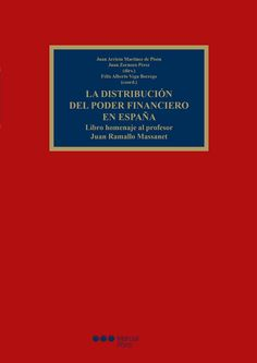 La distribución del poder financiero en España : libro homenaje al profesor Juan Ramallo Massanet / Juan Arrieta Martínez de Pisón, Juan Zornoza Pérez (dirs.) ; Félix Alberto Vega Borrego (coord.) - 2014