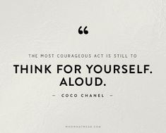 """The most courageous act is still to think for yourself. Aloud."" - Coco Chanel // #Quotes #WWWQuotesToLiveBy"