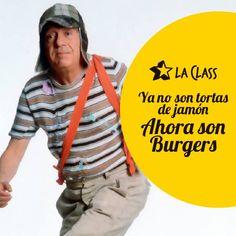 Hasta el Chavo dejo las tortas de jamón por nuestras Burgers. Y usted, que espera? La Class, Fast pero con Class.
