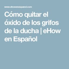 Cómo quitar el óxido de los grifos de la ducha   eHow en Español