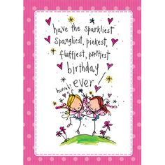 Have the sparkliest, spangliest, pinkest.
