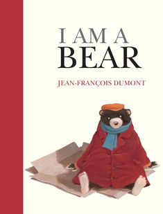 This poignant, heartwarming tale will move readers of all ages and inspire them to be more compassionate and empathetic towards others. | I Am a Bear by Jean-Francois Dumont