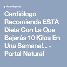 Cardiólogo Recomienda ESTA Dieta Con La Que Bajarás 10 Kilos En Una Semana!... - Portal Natural