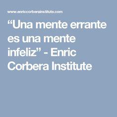 """""""Una mente errante es una mente infeliz"""" - Enric Corbera Institute"""