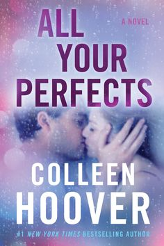 All Your Perfects by Colleen Hoover – out July 17, 2018 (click to preorder)