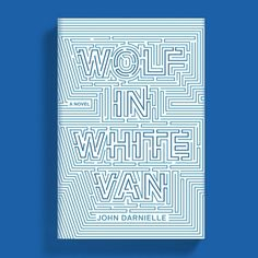 Wolf in White Van by John Darnielle. Cover art direction by Rodrigo Corral, designed by Timothy Goodman. Book Cover Design, Book Design, Timothy Goodman, Wolf, Best Book Covers, National Book Award, Book Jacket, Time Design, Graphic Design Illustration