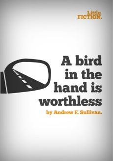 A Bird In The Hand Is Worthless by Andrew F. Sullivan. A short story about wanting to leave it all behind before it all turns to hell.