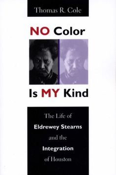 No Color Is My Kind: The Life of Eldrewey Stearns and the Integration of Houston by Thomas R. Cole http://www.amazon.com/dp/0292711980/ref=cm_sw_r_pi_dp_trJXvb0R23ERF