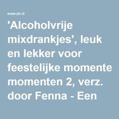 'Alcoholvrije mixdrankjes', leuk en lekker voor feestelijke momenten 2, verz. door Fenna - Een recept van Ria Olivier - Albert Heijn Fruit Shakes, Cocktails, Alcohol, Craft Cocktails, Rubbing Alcohol, Fruit Smoothies, Cocktail, Liquor, Drinks