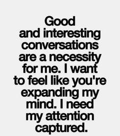 I like smart and interesting people. :)