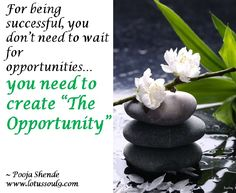 "For being successful, you don't need to wait for opportunities… you need to create ""The Opportunity"""