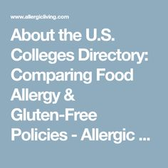 About the U.S. Colleges Directory: Comparing Food Allergy & Gluten-Free Policies - Allergic Living