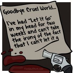 """Goodbye cruel world. I've had """"Let It Go"""" in my head for weeks and can't take the irony of the fact that I can't let it g... *gunshot*"""