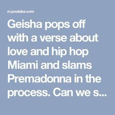 Geisha pops off with a verse about love and hip hop Miami and slams Premadonna in the process. Can we say Barrrzzzzzz?!!!!!!