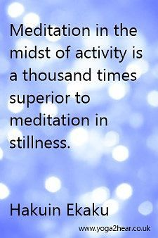 Meditation in the midst of activity is a thousand times superior to meditation…