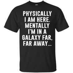 In A Galaxy Far Far Away Funny T-shirts – T-shirts, Hoodies and Sweatshirts available in the color of your choice! - Thug Life Styles love T-shirt Funny Shirt Sayings, T Shirts With Sayings, Funny Tees, Sarcastic Shirts, Fun Sayings, Funny Hoodies, Tech T Shirts, Cool Shirts, Tee Shirts