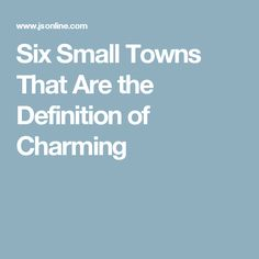 Six Small Towns That Are the Definition of Charming