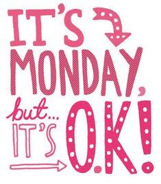It's monday, but it's ok !