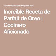 Increíble Receta de Parfait de Oreo    Cocinero Aficionado