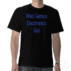 Mad Genius stuff and nerdy geek stuff I'm designing as Fathers' Day gifts, although to be honest, the Mad Genius Electronics Guy can be male or female - check the robotics championships . . . lots of gifts to be talented in these areas are women's, not just men's. It would seem wrong to put Mad Scientist Electronics Gal on these shirts - hmmm......... sounds like I need a different design.