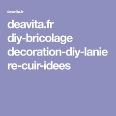 deavita.fr diy-bricolage decoration-diy-laniere-cuir-idees