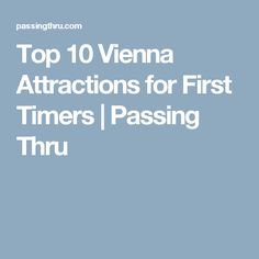 Top 10 Vienna Attractions for First Timers | Passing Thru