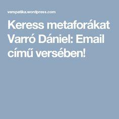 Keress metaforákat Varró Dániel: Email című versében!
