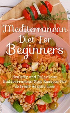 Mediterranean Diet For Beginners: Healthy and Delicious Mediterranean Diet Recipes For Extreme Weight Loss by Sandra Stevens, http://www.amazon.com/dp/B00O3USJGK/ref=cm_sw_r_pi_dp_8rPlvb1SPG88Y
