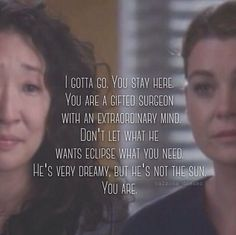 """Cristina to Meredith, Grey's Anatomy quotes. I both hate and love this moment. Cristina's last words to Meredith. And the last line, """"he's very dreamy, but he is not the sun. You are,"""" couldn't be more true. Series Quotes, Tv Quotes, Movie Quotes, Best Quotes, Funny Quotes, Meredith E Cristina, Cristina Yang Quotes, Meredith And Christina, Scandal"""