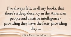 The most popular Studs Terkel Quotes About intelligence - 38586 : I've always felt, in all my books, that there's a deep decency in the American people and a native intelligence - providing they have the facts, providing : Best intelligence Quotes Intelligence Quotes, My Books, Studs, Facts, Asparagus, Spikes, Quotes About Smartness, Knowledge
