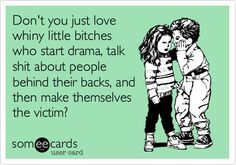 Dont you just love whiny little bitches who start drama, talk shit about people behind their backs, and then make themselves the victim? Boss Quotes, Strong Quotes, Me Quotes, Funny Quotes, Qoutes, Talking Behind My Back Quotes, Talking Quotes, Drama Quotes, Drama Memes