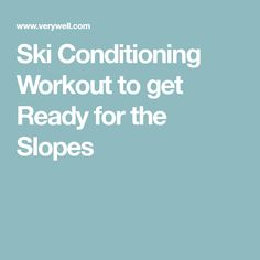 Ski Conditioning Workout to get Ready for the Slopes