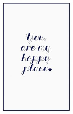 You are my happy place. | www.gimmesomestyleblog.com #quotes #love