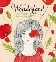 Wonderland, un viaje maravilloso, de Lady Desidia y Cristina Camarena. Editorial Lumen. http://kireeimagazine.bigcartel.com/