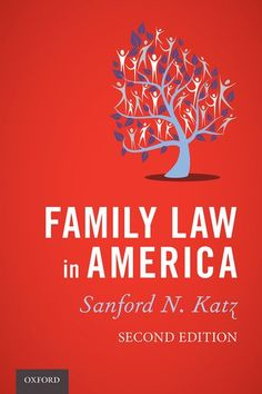 Family law in America / Sanford N. Katz. 2nd ed. Oxford University Press, 2016