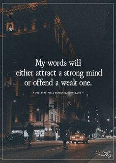 My words will either attract a strong mind or offend a weak one. - http://themindsjournal.com/my-words-will-either-attract-a-strong-mind-or-offend-a-weak-one/